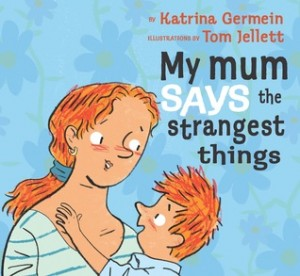 my-mum-says-the-strangest-things-germein