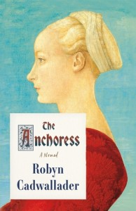 The Anchoress Robyn Cadwallader