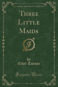 Ethel Turner, Three little maids