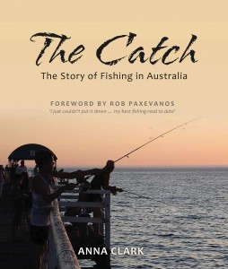The Catch: The Story of Fishing in Australia by Anna Clark