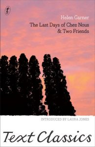 Helen Garner, The last days of Chez Nous & two friends