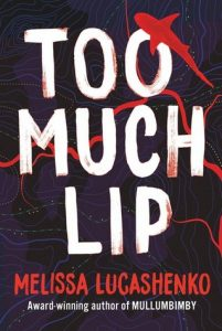 Melissa Lucashenko, Too much lip